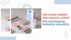 latest trends that mostly affect paper packaging industry recently