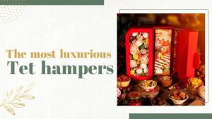 most luxury Tet hamper